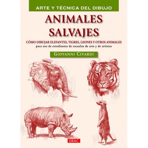 ANIMALES SALVAJES. CÓMO DIBUJAR ELEFANTES, TIGRES, LEONES Y OTROS ANIMALES